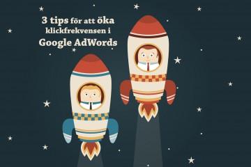 3 tips för att öka klickfrekvensen i Google AdWords